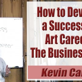 How to Run a Successful Art Career: The Business Side – Kevin Caron