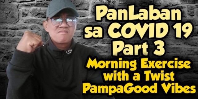 PanLaban sa COVID 19 Part 3 / Morning Exercise with a Twist PampaGood Vibes (Happy)